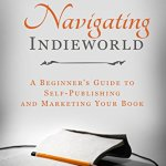 Navigating Indieworld By Julie A Gerber And Carole P Roman: Book Review