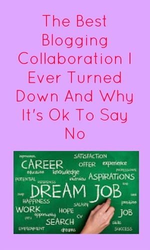 The Best Blogging Collaboration I Ever Turned Down And Why It's Ok To Say No