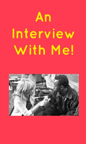 An Interview With Me!