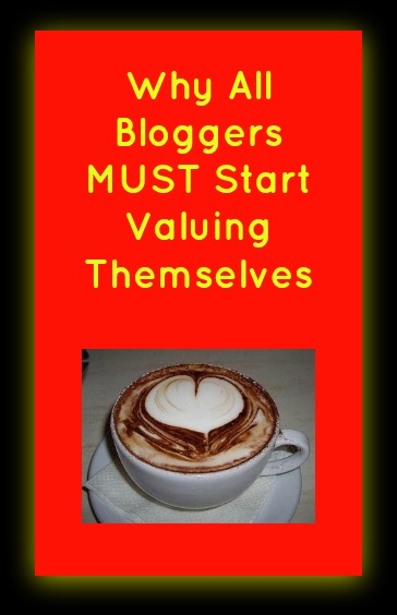 Why All Bloggers MUST Start Valuing Themselves