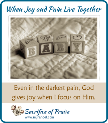 Even in the darkest pain, God gives joy when I focus on Him.