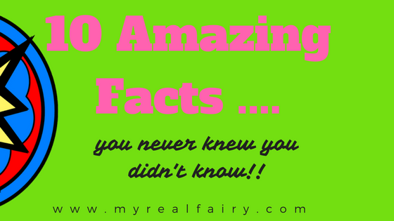 10 Amazing Facts – you never knew you didn't know!