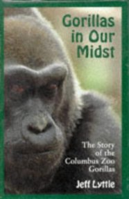 GORILLAS IN OUR MIDST: THE STORY OF THE COLUMBUS ZOO GORILLAS