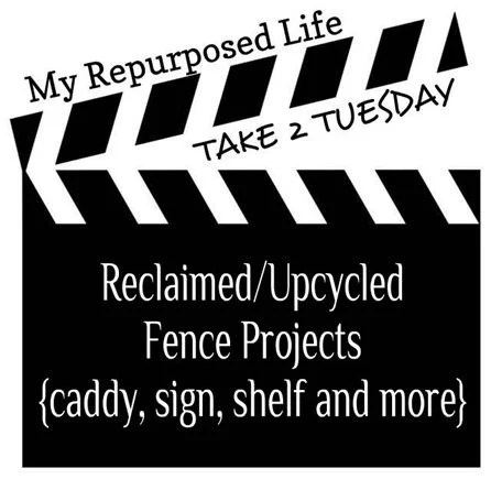 My Repurposed Life-Take 2 Tuesday reclaimed fence projects