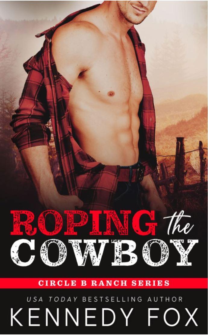 Roping the Cowboy (Circle B Ranch #1) by Kennedy Fox
