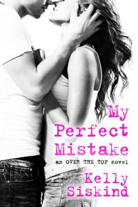My Perfect Mistake (Over the Top #1) by Kelly Siskind