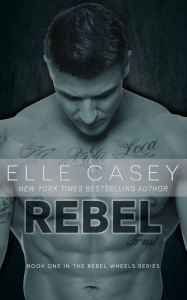 Rebel (Rebel Wheels #1) by Elle Casey