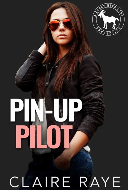 Pin-Up Pilot (Cocky Hero Club) by Claire Raye