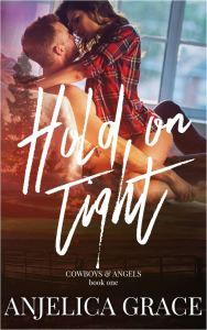Hold on Tight (Cowboys & Angels #1) by Anjelica Grace