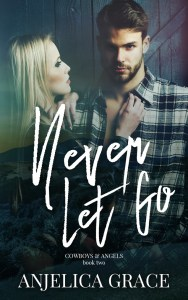 Never Let Go (Cowboys & Angels #2) by Anjelica Grace