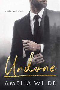 Undone (City Rich #1) by Amelia Wilde