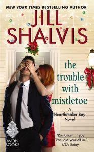 The Trouble with Mistletoe (Heartbreaker Bay #2) by Jill Shalvis