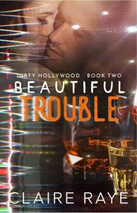 Beautiful Trouble (Dirty Hollywood #2) by Claire Raye
