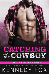 Catching the Cowboy (Circle B Ranch #2) by Kennedy Fox