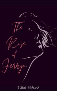 Cover Reveal The Rise of Ferryn by Jessica Gadziala