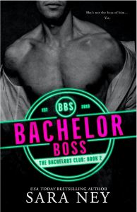 Bachelor Boss (The Bachelors Club #2) by Sara Ney