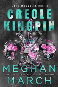Creole Kingpin (Magnolia Duet #1) by Meghan March