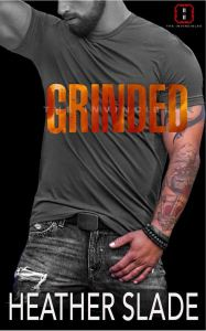 Grinded (The Invincibles #3) by Heather Slade