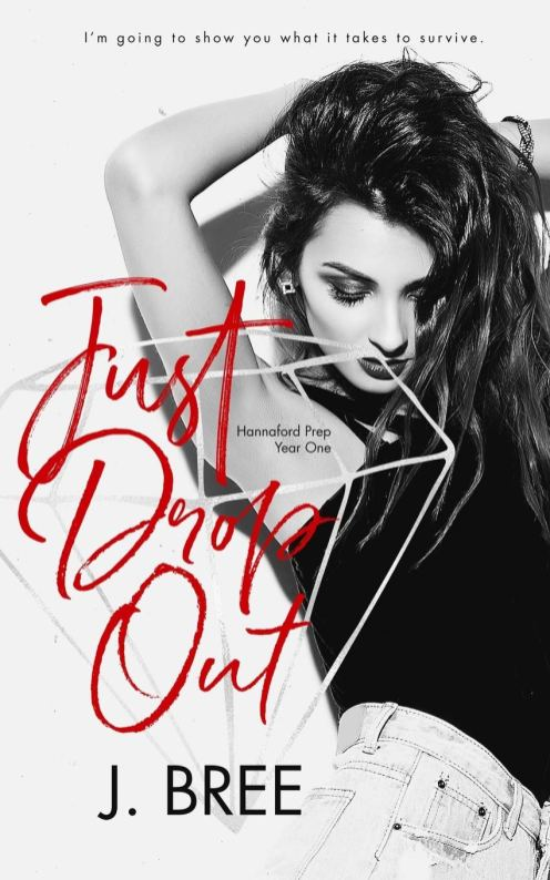 Just Drop Out (Hannaford Prep #1) by J. Bree