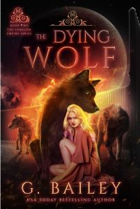 The Dying Wolf (The Familiar Empire #2) by G. Bailey