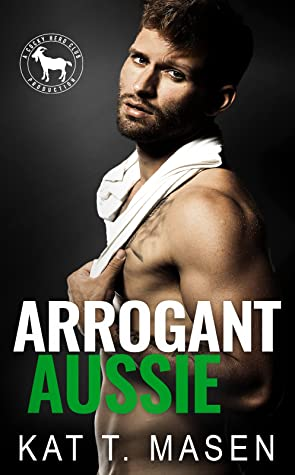 Arrogant Aussie (Cocky Hero Club) by Kat T. Masen