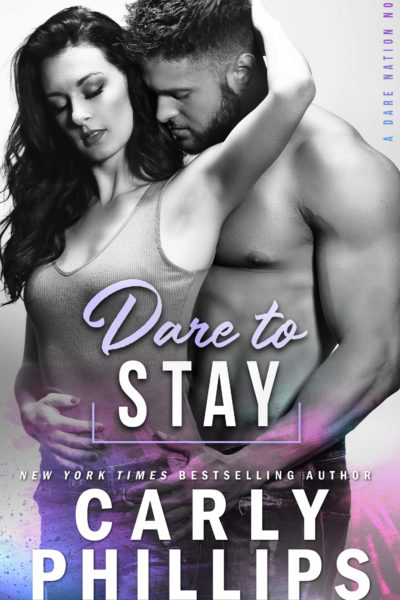 Dare To Stay by Carly Phillips