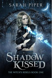 Shadow Kissed (The Witch's Rebels #1) by Sarah Piper