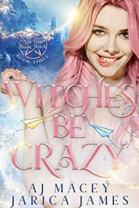 Witches Be Crazy by A.J. Macey