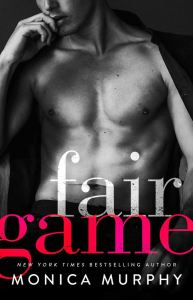 Fair Game (The Rules Series #1) by Monica Murphy