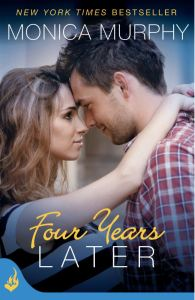 Four Years Later (One Week Girlfriend Series #4) by Monica Murphy