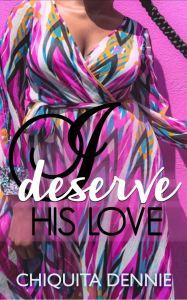 I Deserve His Love by Chiquita Dennie