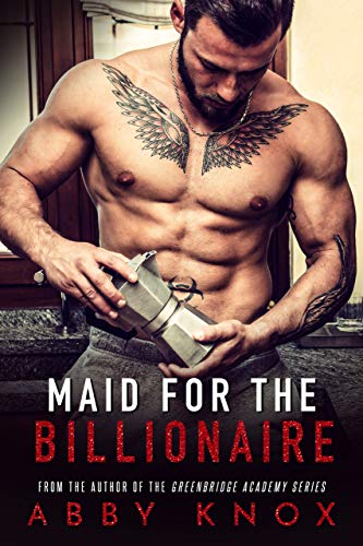 Maid for the Billionaire by Abby Knox
