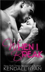 When I Break by Kendall Ryan