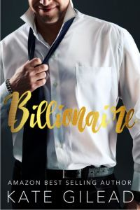 Billionaire (Men on a Mission Book 1) by Kate Gilead