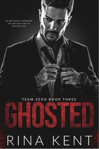 Ghosted (Team Zero Book 3) by Rina Kent