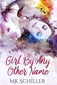Girl By Any Other Name by MK Schiller