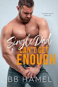 Single Dad Can't Get Enough by B. B. Hamel