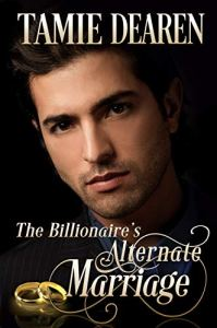 The Billionaire's Alternate Marriage by Tamie Dearen