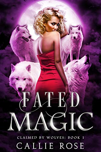 Fated Magic (Claimed by Wolves Book 1) by Callie Rose