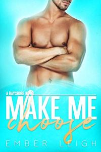 Make Me Choose by Ember Leigh