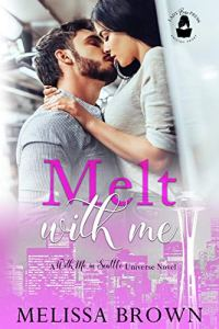 Melt With Me by Melissa Brown
