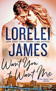 Want You to Want Me by Lorelei James