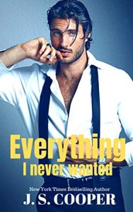 Everything I Never Wanted by J. S. Cooper
