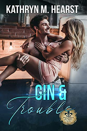 Gin & Trouble by Kathryn M. Hearst