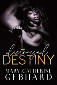 Destroyed Destiny by Mary Catherine Gebhard