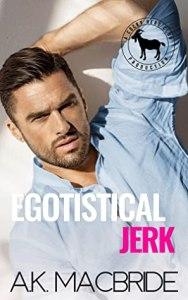 Egotistical Jerk (Cocky Hero Club) by A.K. MacBride