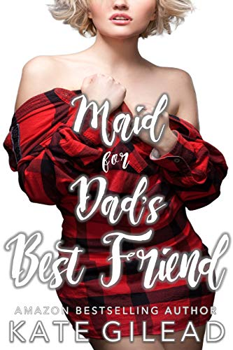 Maid for Dad's Best Friend by Kate Gilead