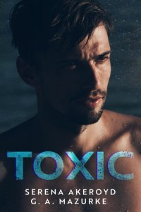 TOXIC by Serena Akeroyd & G.A. Mazurke