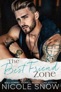 The Best Friend Zone by Nicole Snow