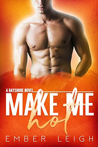 Make Me Hot by Ember Leigh